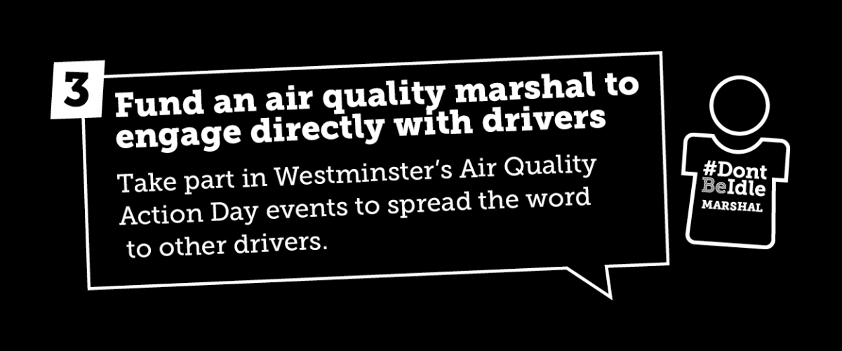 Fundan air quality marshal to engage directly with drivers. Take part in Westminster's Air Quality Action Day events to spread the word to other drivers.