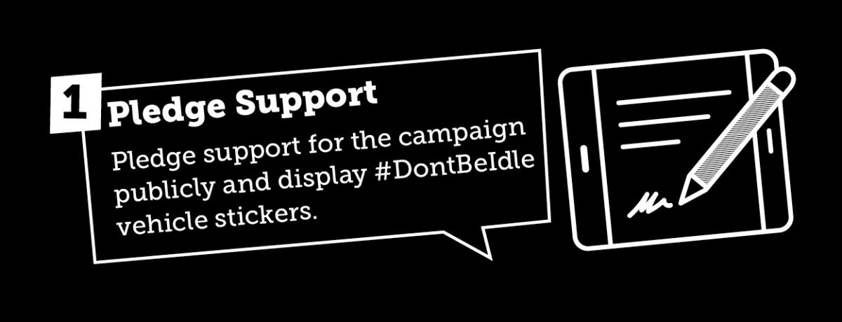 Pledge support - pledge support for the campaign publicly and display #dontbeidle vehicle stickers.